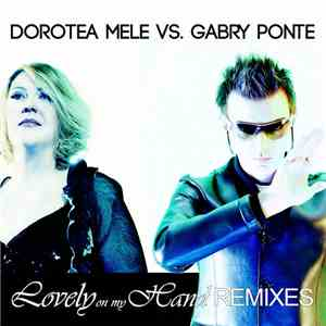 Dorotea Mele Vs. Gabry Ponte - Lovely On My Hand Remixes download free