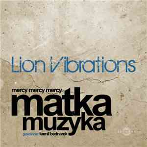 Lion Vibrations - Matka Muzyka (Mercy Mercy Mercy) download free