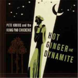 Pete Krebs And The Kung Pao Chickens - Hot Ginger And Dynamite download free